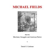 Michael Fields Book One Merchant, Smuggler and American Patriot - eBook