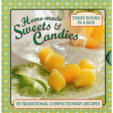 Home Made Sweets   Candies  70 Traditional Confectionery Recipes
