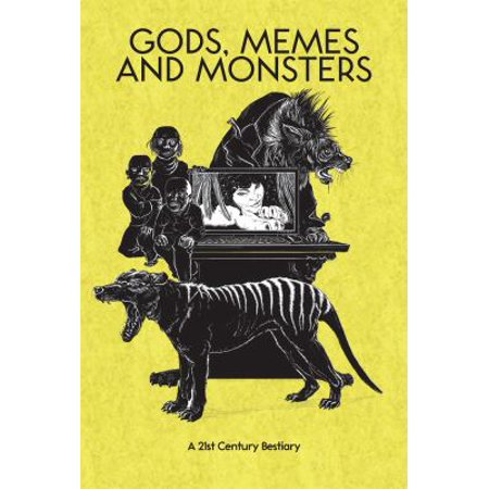 Gods  Memes And Monsters  A 21St Century Bestiary