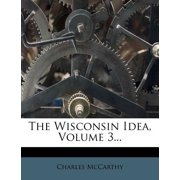 The Wisconsin Idea, Volume 3...
