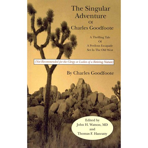 The Singular Adventure of Charles Goodfoote: A Thrilling Tale of a Perilous Escapade Set in the Old West