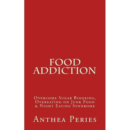 Food Addiction : Overcome Sugar Bingeing, Overeating on Junk Food & Night Eating