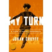 My Turn : A Life of Total Football
