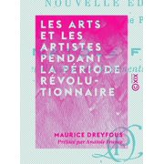 Les Arts et les artistes pendant la période révolutionnaire - eBook