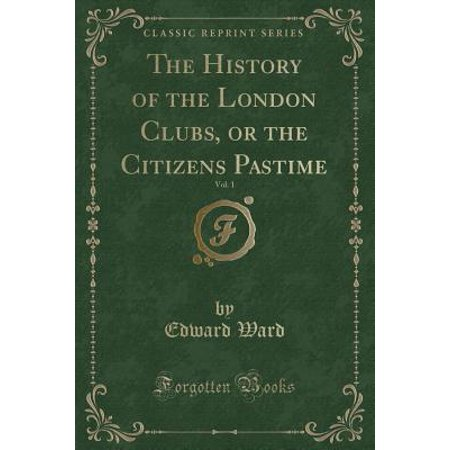 The History of the London Clubs, or the Citizens Pastime, Vol. 1 (Classic Reprint) (Paperback) - Halloween Night Club London 2017