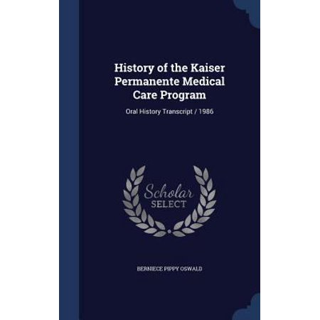 History Of The Kaiser Permanente Medical Care Program  Oral History Transcript   1986