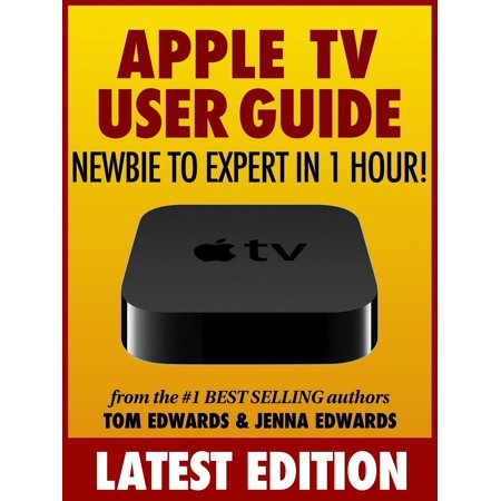 Apple TV User Guide: Newbie to Expert in 1 Hour! -