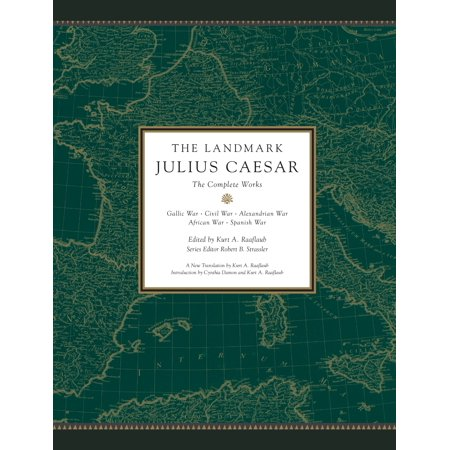 The Landmark Julius Caesar   The Complete Works  Gallic War  Civil War  Alexandrian War  African War  And Spanish War