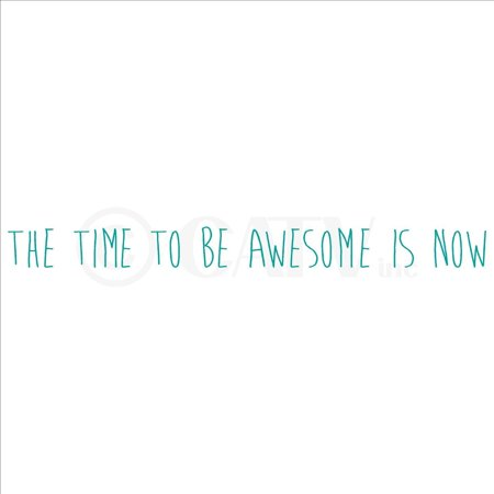 Turquoise Vinyl - The Time to Be Awesome Is Now (M) wall saying vinyl lettering home decor decal stickers quotes (Turquoise, 4x47)