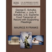 George E. Schulke, Petitioner, V. Judy K. Schulke. U.S. Supreme Court Transcript of Record with Supporting Pleadings