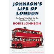 Johnson's Life of London : The People Who Made the City That Made the World