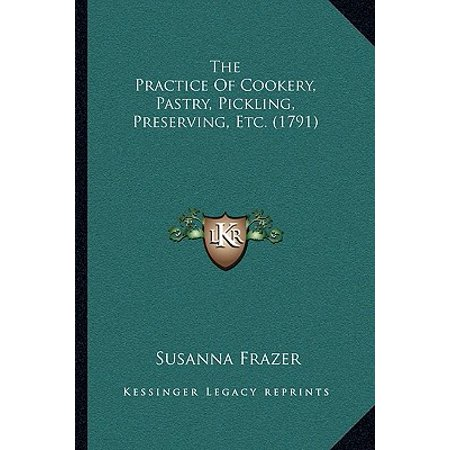 The Practice of Cookery, Pastry, Pickling, Preserving, Etc.