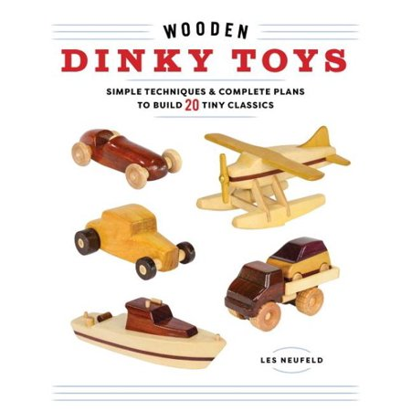 Wooden Dinky Toys : Simple Techniques & Complete Plans to Build 18 Tiny Classics - Dinky Dragon