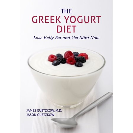 The Greek Yogurt Diet: Lose Belly Fat and Get Slim Now -
