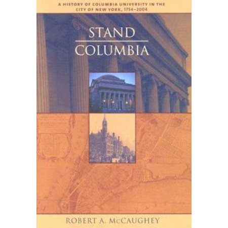 Stand  Columbia  A History Of Columbia University In The City Of New York  1754 2004
