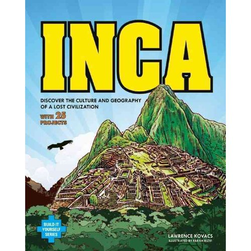 Inca: Discover the Culture and Geography of a Lost Civilization; With 25 Projects