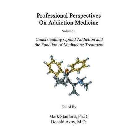 Professional Perspectives On Addiction Medicine  Understanding Opioid Addiction And The Function Of Methadone Treatment