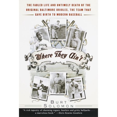 Where They Ain't : The Fabled Life and Untimely Death of the Original Baltimore Orioles, the Team That Gave Birth to Modern Baseball - Untimely Death