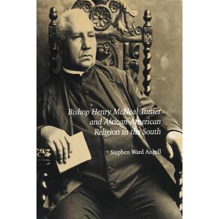Bishop Henry McNeal Turner and African-American Religion in the South (Karen Turner Ward)