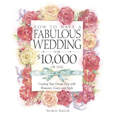 How to Have a Fabulous Wedding for $10,000 or Less - eBook](Have A Fabulous Halloween)