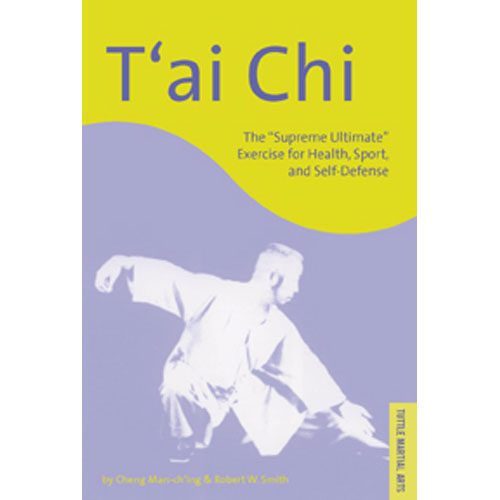 """T'ai Chi: The """"Supreme Ultimate"""" Exercise For Health, Sport And Self-defense"""