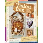 Vision Box Idea Book : Mixed Media Projects for Crafting the Life of Your Dreams