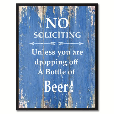 No Soliciting Unless You Are Dropping Off A Bottle Of Beer Quote Saying Canvas Print Picture Frame Home Decor Wall Art Gift Ideas ()