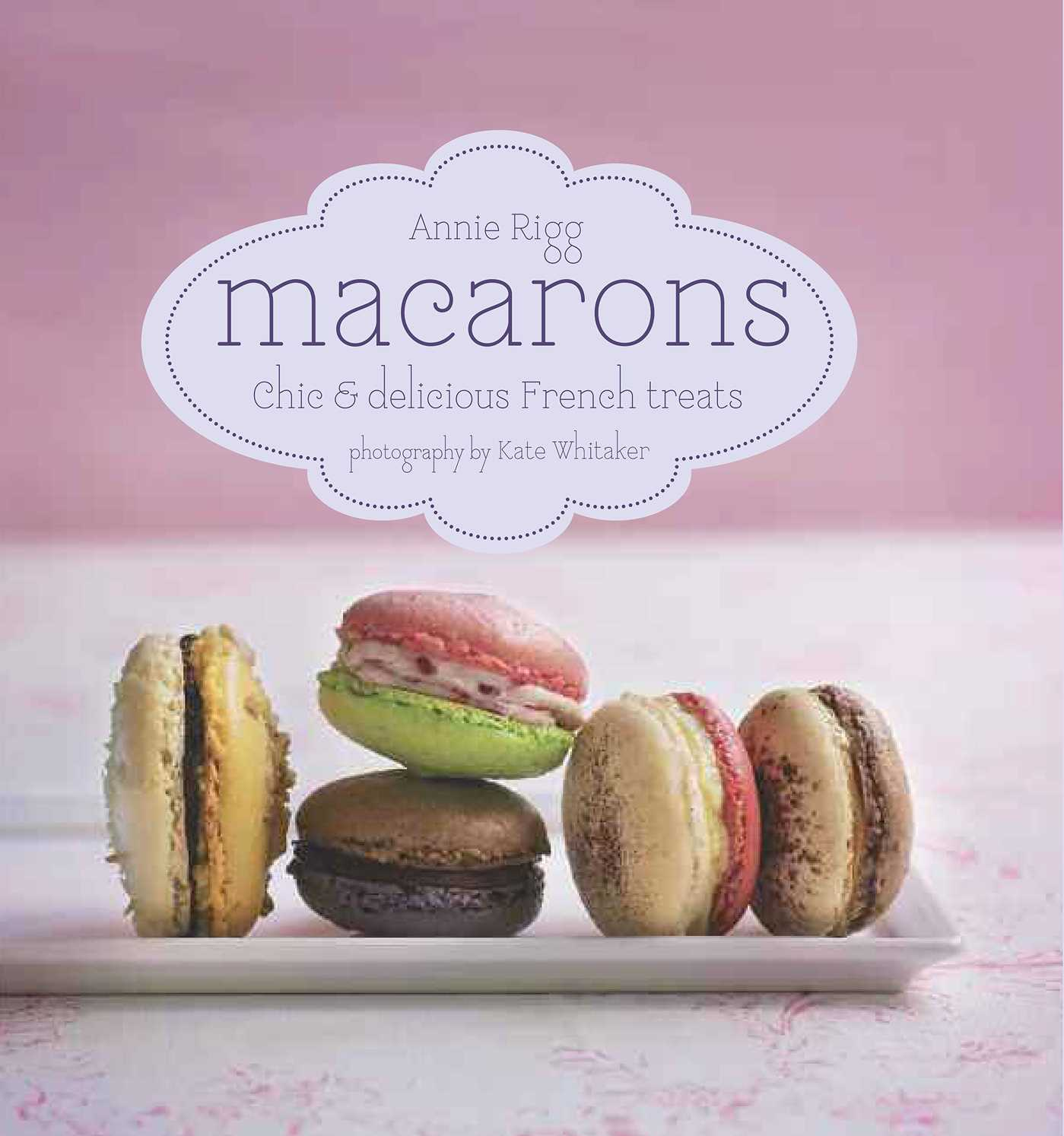 Macarons : Chic and Delicious French Treats