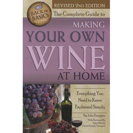 The Complete Guide to Making Your Own Wine at Home : Everything You Need to Know Explained Simply 2nd (Neuroeconomics Second Edition Decision Making And The Brain)