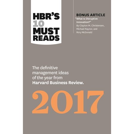 HBR's 10 Must Reads 2017 : The Definitive Management Ideas of the Year from Harvard Business Review (with Bonus Article