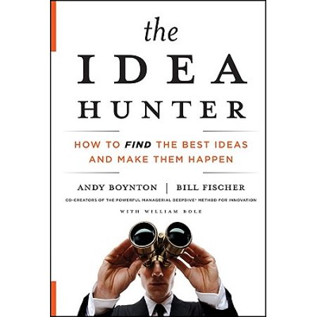 The Idea Hunter : How to Find the Best Ideas and Make Them (Best Business Ideas 2019)