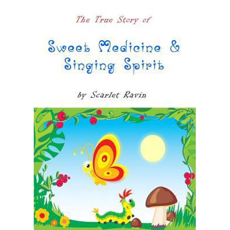 The True Story Of Sweet Medicine And Singing Spirit