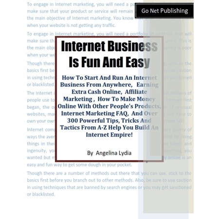 Internet Business Is Fun and Easy. How To Start And Run An Internet Business From Anywhere. - eBook