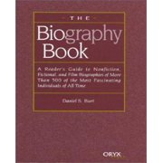 The Biography Book : A Reader's Guide to Nonfiction, Fictional, and Film Biographies of More Than 500 of the Most Fascinating Individuals O