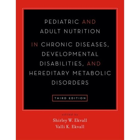 Pediatric And Adult Nutrition In Chronic Diseases  Developmental Disabilities  And Hereditary Metabolic Disorders