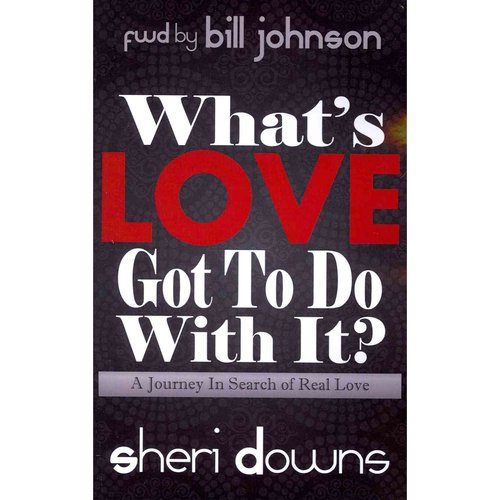 What's Love Got to Do with It? : A Journey in Search of Real Love