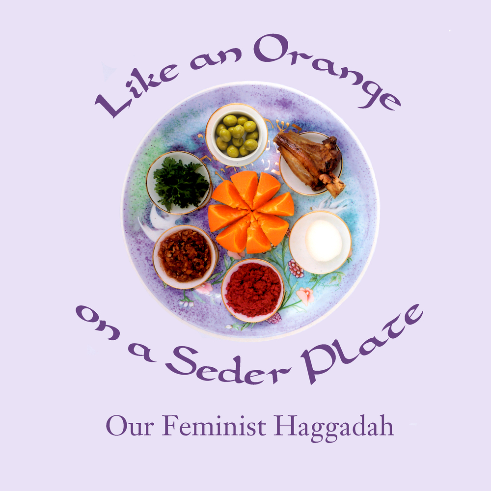 Like an Orange on a Seder Plate : Our Feminist Haggadah
