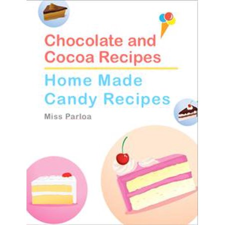 Chocolate and Cocoa Recipes and Home Made Candy Recipes - eBook (Cocoa Recipe)