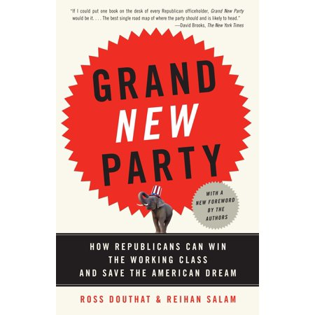 Grand New Party : How Republicans Can Win the Working Class and Save the American Dream](Class Party)