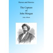 A Cavalry Adventure: The Capture of John Morgan, Illustrated. - eBook