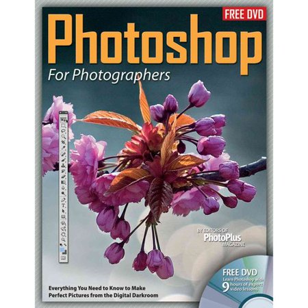 Photoshop for Photographers: Everything You Need to Know to Make Perfect Pictures from the Digital Darkroom