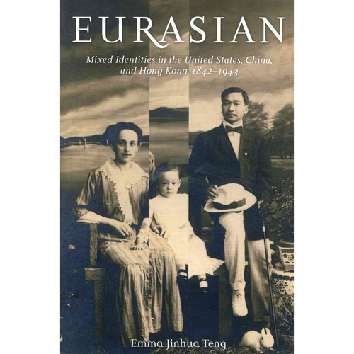 Eurasian: Mixed Identities in the United States, China, and Hong Kong, 1842-1943
