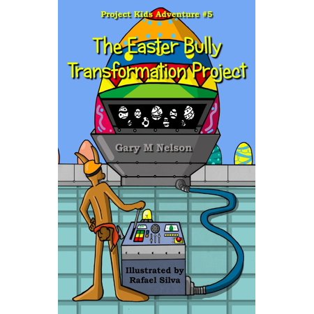 The Easter Bully Transformation Project: Project Kids Adventure #5 - eBook