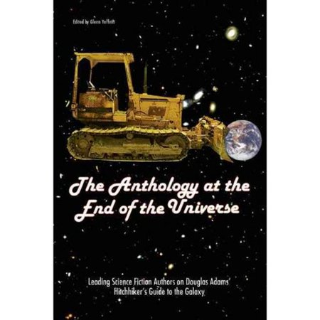 The Anthology At The End Of The Universe: Leading Science Fiction Authors On Douglas Adams' The... by