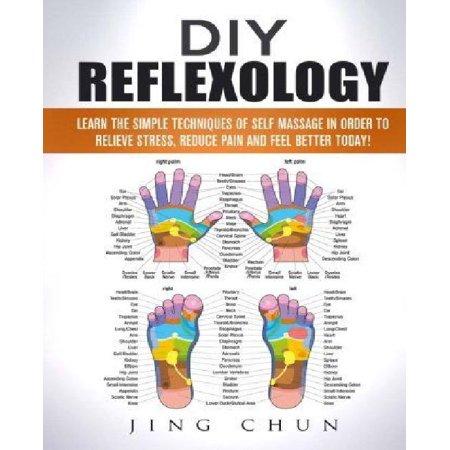 Réflexologie DIY: Apprenez les techniques simples d'auto massage pour soulager le stress, réduire la douleur et se sentir mieux aujourd'hui!