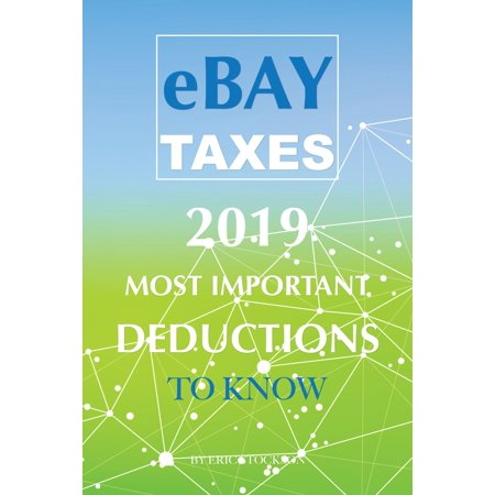 EBay Taxes 2019: Most Important Deductions To -