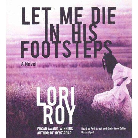Let Me Die In His Footsteps By Lori Roy Unabridged 2015 Cd Isbn  9781504601887