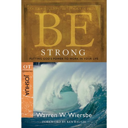 Be Strong (Joshua) : Putting God's Power to Work in Your Life (Joshua P Warren)