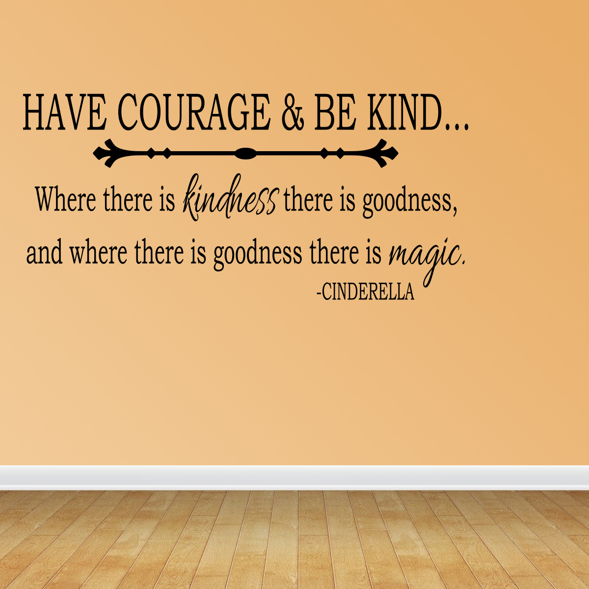 Wall Decal Quote Have Courage And Be Kind Where There Iscinderella