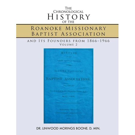 The Chronological History of the Roanoke Missionary Baptist Association and Its Founders from 1866–1966 - (Baptist Missionary Association Of America National Meeting)